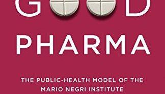 Good Pharma – The Public-Health Model of the Mario Negri Institute