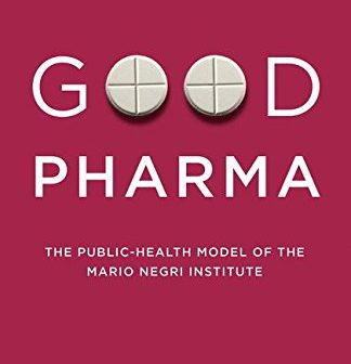 Good Pharma – The Public-Health Model of the Mario Negri Institute